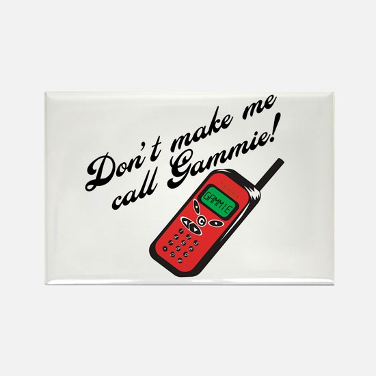 Don't Make Me Call Gammie! Rectangle Magnet