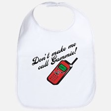 Don't Make Me Call Gammie! Baby Bib
