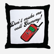 Don't Make Me Call Gammy! Throw Pillow