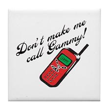 Don't Make Me Call Gammy! Tile Coaster