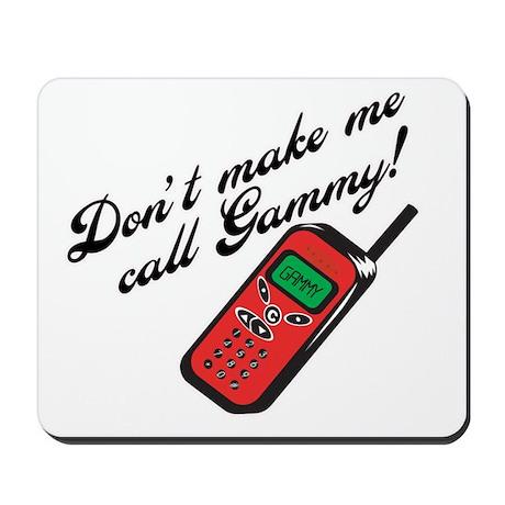 Don't Make Me Call Gammy! Mousepad