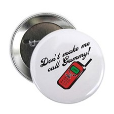 """Don't Make Me Call Gammy! 2.25"""" Button"""