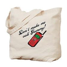 Don't Make Me Call Gammy! Tote Bag
