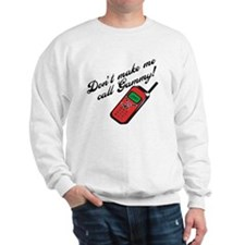 Don't Make Me Call Gammy! Sweatshirt