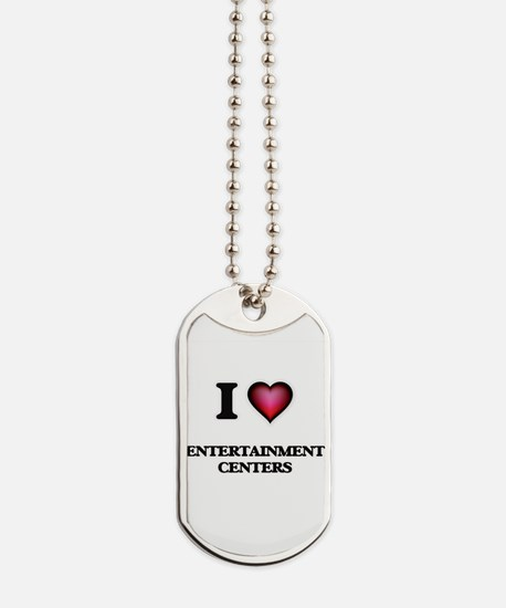 I love ENTERTAINMENT CENTERS Dog Tags
