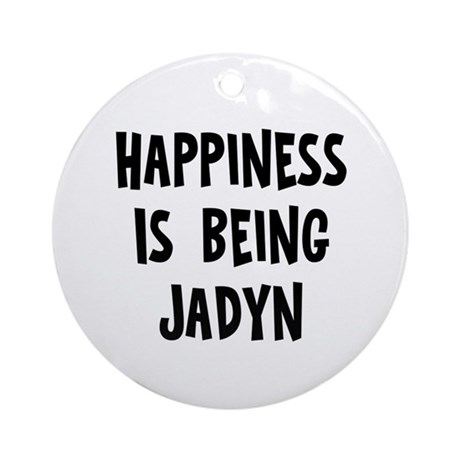 Happiness is being Jadyn Ornament (Round)