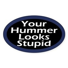 Your Hummer Looks Stupid (Car Sticker)