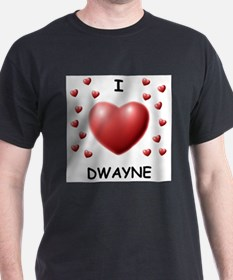 I Love Dwayne - T-Shirt