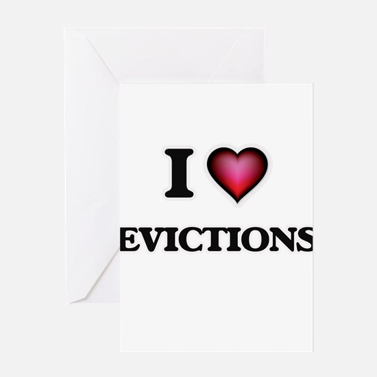 I love EVICTIONS Greeting Cards