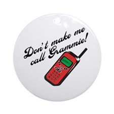 Don't Make Me Call Grammie! Ornament (Round)
