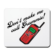 Don't Make Me Call Grammie! Mousepad