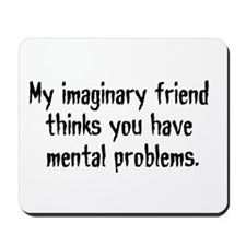 Imaginary Friends are the bes Mousepad