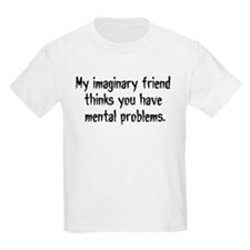 Imaginary Friends are the bes T-Shirt