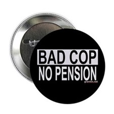 "Bad Cop: No Pension 2.25"" Button"