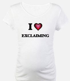 I love EXCLAIMING Shirt
