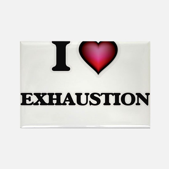I love EXHAUSTION Magnets