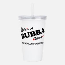 BUBBA thing, you would Acrylic Double-wall Tumbler