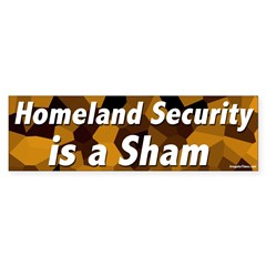 Homeland Security is a Sham bumper sticker