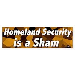Homeland Security is a Sham bumper sticker