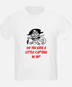 GOT A LITTLE CAPTAIN IN YA? T-Shirt