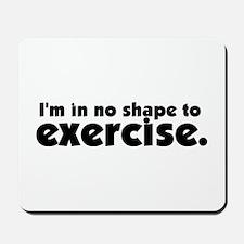 No shape for exercise. Mousepad