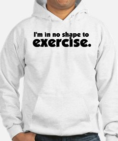 No shape for exercise. Hoodie