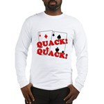 Duces (Ducks) Poker Long Sleeve T-Shirt