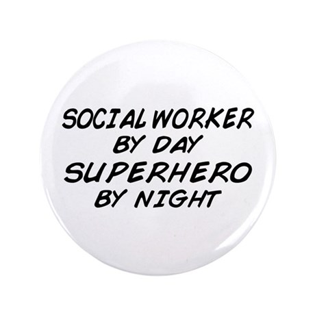"Social Worker Day Superhero Night 3.5"" Button"