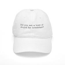 Stupid for breakfast! Baseball Cap