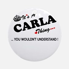 CARLA thing, you wouldn't understan Round Ornament