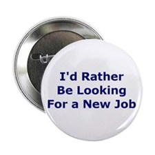I'd Rather Be Looking For a New Job Button