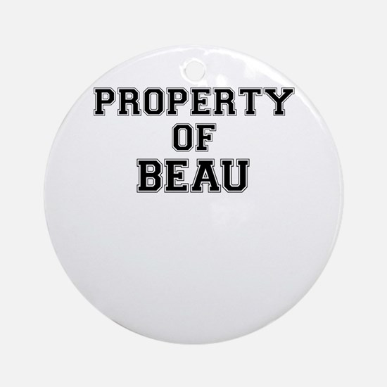 Property of BEAU Round Ornament