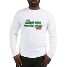 It's HaHa Now You're Poor Tim Long Sleeve T-Shirt