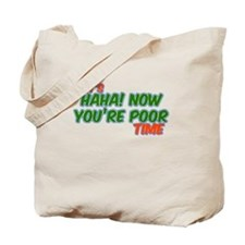 It's HaHa Now You're Poor Tim Tote Bag