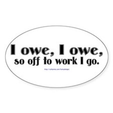 I owe, I owe... Oval Decal