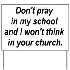 Don't pray in my school and I Yard Sign