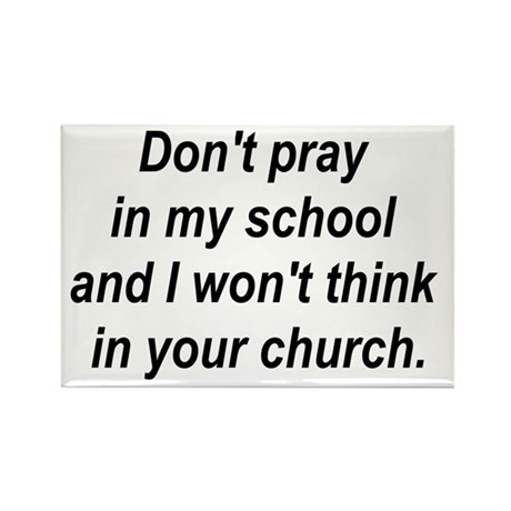 Don't pray in my school and I Rectangle Magnet (10