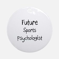 Future Sports Psychologist Ornament (Round)
