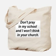 Don't pray in my school and I Tote Bag