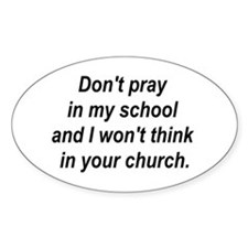 Don't pray in my school and I Oval Decal