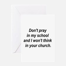Don't pray in my school and I Greeting Card