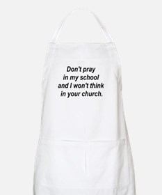 Don't pray in my school and I BBQ Apron