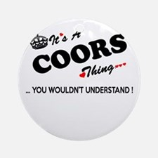 COORS thing, you wouldn't understan Round Ornament
