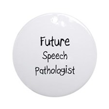 Future Speech Pathologist Ornament (Round)