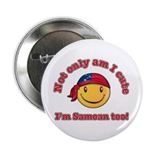 "Not only am I cute I'm Samoan too 2.25"" Button"