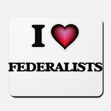 I love Federalists Mousepad