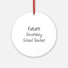 Future Secondary School Teacher Ornament (Round)