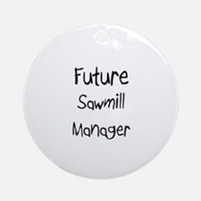 Future Sawmill Manager Ornament (Round)