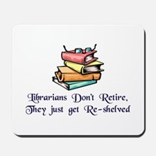 """Librarians Don't Retire"" Mousepad"