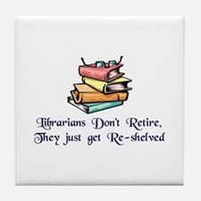 """Librarians Don't Retire"" Tile Coaster"